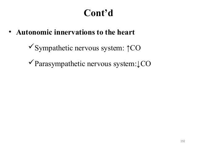 Cont'd • Autonomic innervations to the heart Sympathetic nervous system: ↑CO Parasympathetic nervous system:↓CO 192