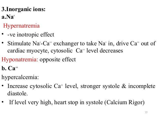 3.Inorganic ions: a.Na+ Hypernatremia • -ve inotropic effect • Stimulate Na+ -Ca++ exchanger to take Na+ in, drive Ca++ ou...
