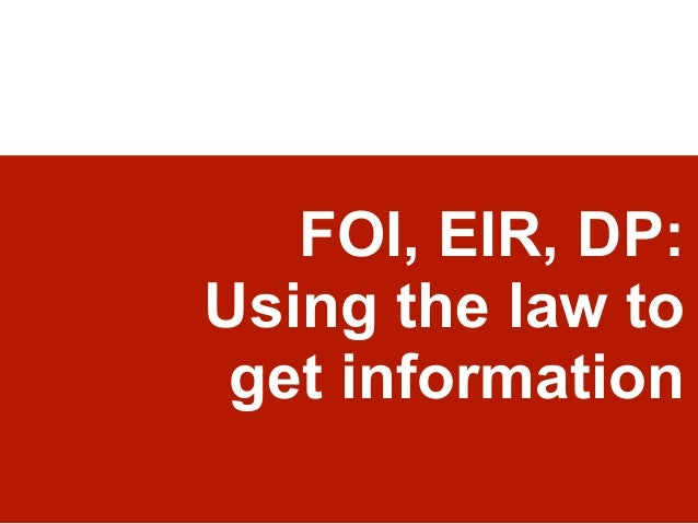 FOI, EIR, DP: Using the law to get information
