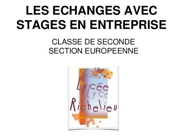 LES ECHANGES AVEC STAGES EN ENTREPRISE CLASSE DE SECONDE SECTION EUROPEENNE