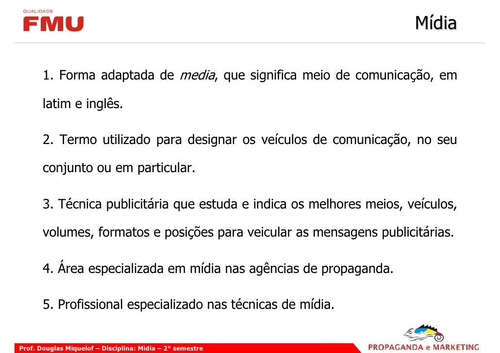 Mídia         1. Forma adaptada de media, que significa meio de comunicação, em         latim e inglês.         2. Termo u...