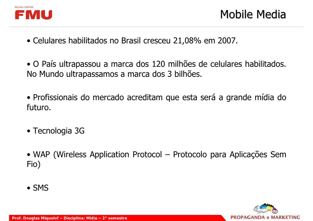 Mobile Media         • Celulares habilitados no Brasil cresceu 21,08% em 2007.         • O País ultrapassou a marca dos 12...