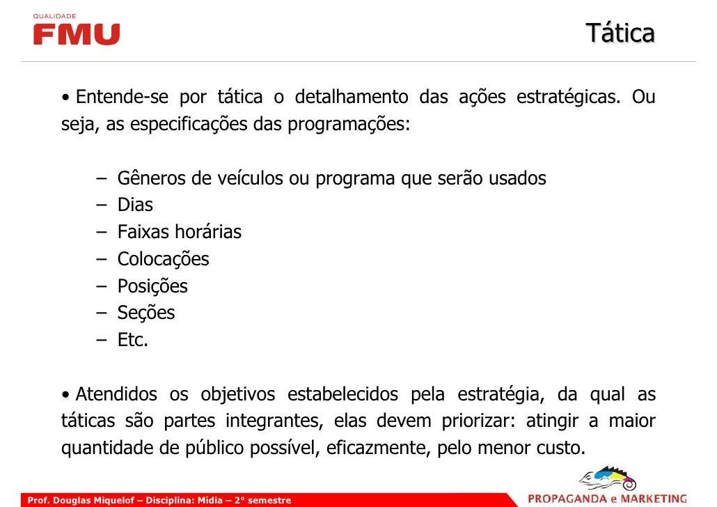 Tática         • Entende-se por tática o detalhamento das ações estratégicas. Ou        seja, as especificações das progra...