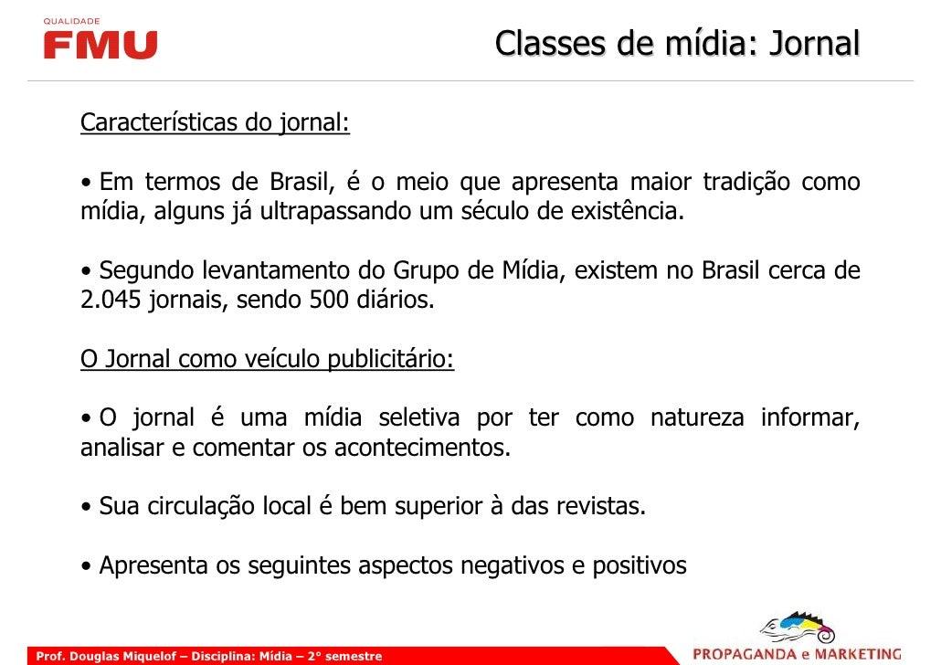 Classes de mídia: Jornal         Características do jornal:         • Em termos de Brasil, é o meio que apresenta maior tr...