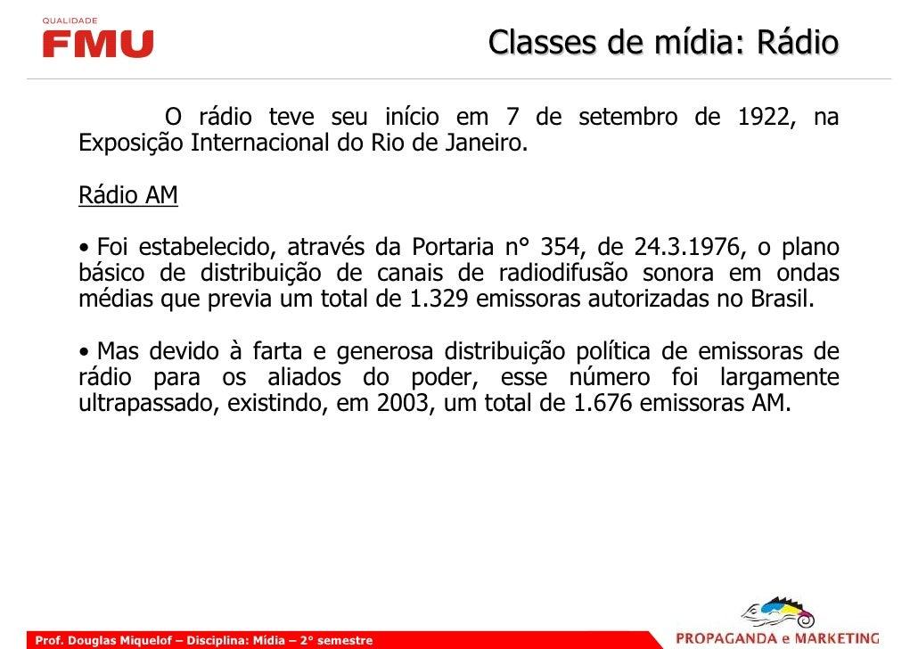Classes de mídia: Rádio                 O rádio teve seu início em 7 de setembro de 1922, na        Exposição Internaciona...