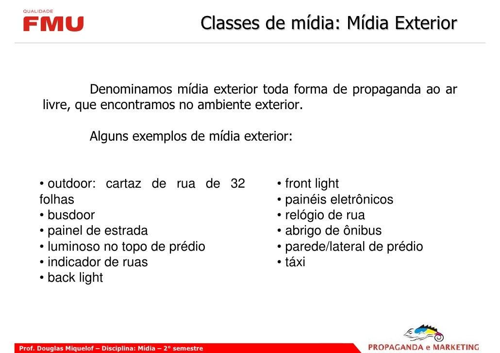 Classes de mídia: Mídia Exterior                   Denominamos mídia exterior toda forma de propaganda ao ar        livre,...