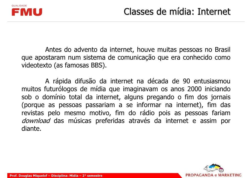 Classes de mídia: Internet                   Antes do advento da internet, houve muitas pessoas no Brasil        que apost...