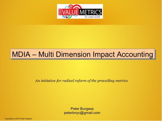 MDIA – Multi Dimension Impact Accounting MDIA – Multi Dimension Impact Accounting  An initiative for radical reform of the...