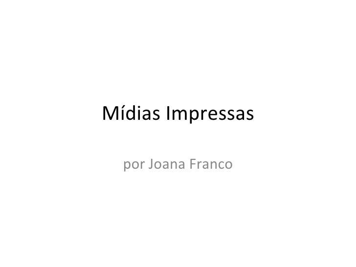Mídias Impressas por Joana Franco