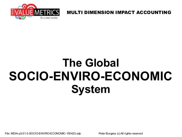 The Global SOCIO-ENVIRO-ECONOMIC System MULTI DIMENSION IMPACT ACCOUNTING File: MDIA-p3-01-3-SOCIO-ENVIRO-ECONOMIC-150420....
