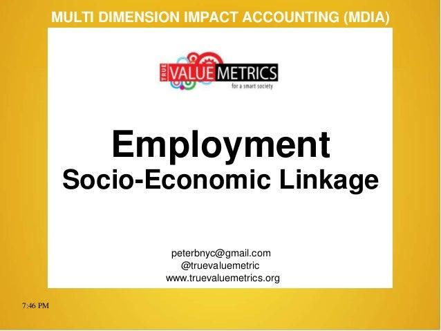 7:46 PM peterbnyc@gmail.com www.truevaluemetrics.org MULTI DIMENSION IMPACT ACCOUNTING (MDIA) Employment Socio-Economic Li...