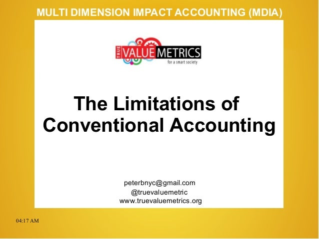 04:17 AM peterbnyc@gmail.com www.truevaluemetrics.org MULTI DIMENSION IMPACT ACCOUNTING (MDIA) The Limitations of Conventi...