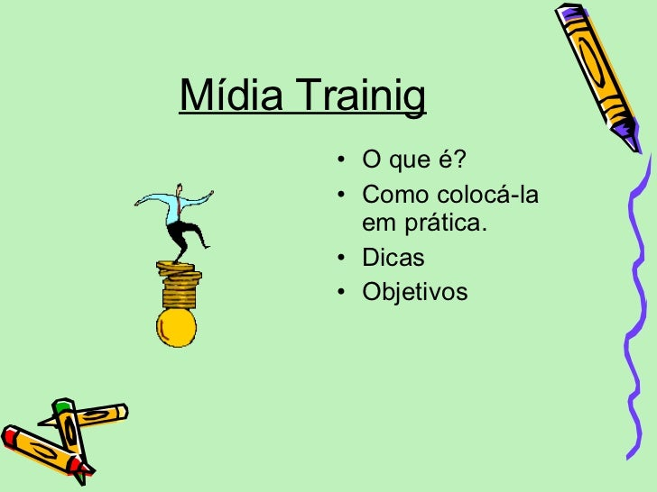 Mídia Trainig <ul><li>O que é? </li></ul><ul><li>Como colocá-la em prática. </li></ul><ul><li>Dicas </li></ul><ul><li>Obje...