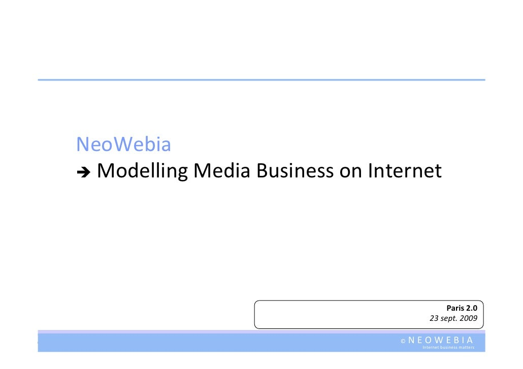 NeoWebia    Modelling Media Business on Internet                                                     Paris 2.0            ...