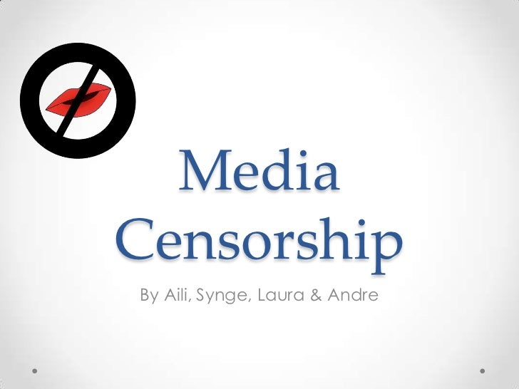 Media Censorship<br />By Aili, Synge, Laura & Andre<br />