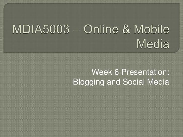 MDIA5003 – Online & Mobile Media<br />Week 6 Presentation:<br />Blogging and Social Media<br />