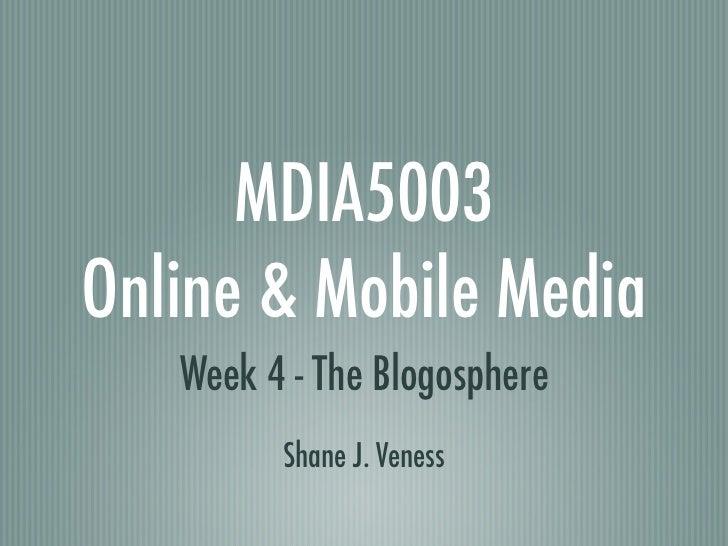 MDIA5003Online & Mobile Media   Week 4 - The Blogosphere         Shane J. Veness