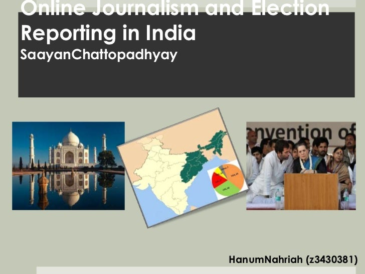Online Journalism and ElectionReporting in IndiaSaayanChattopadhyay                      HanumNahriah (z3430381)