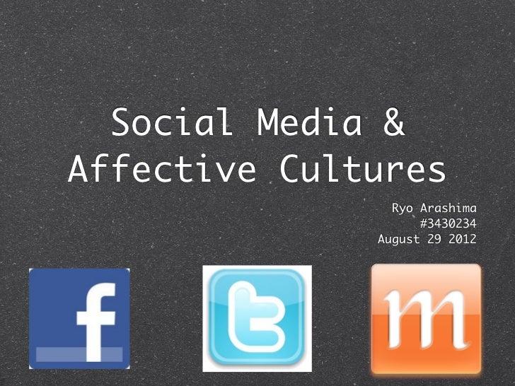Social Media &Affective Cultures                Ryo Arashima                    #3430234              August 29 2012