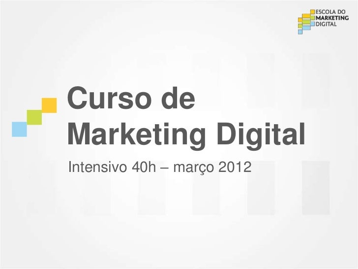 Curso deMarketing DigitalIntensivo 40h – março 2012