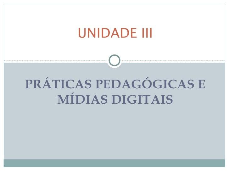 UNIDADE IIIPRÁTICAS PEDAGÓGICAS E    MÍDIAS DIGITAIS