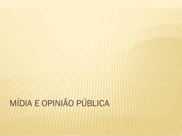 MÍDIA E OPINIÃO PÚBLICA