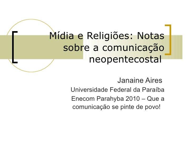 Mídia e Religiões: Notas sobre a comunicação neopentecostal   Janaine Aires  Universidade Federal da Paraíba Enecom Parahy...