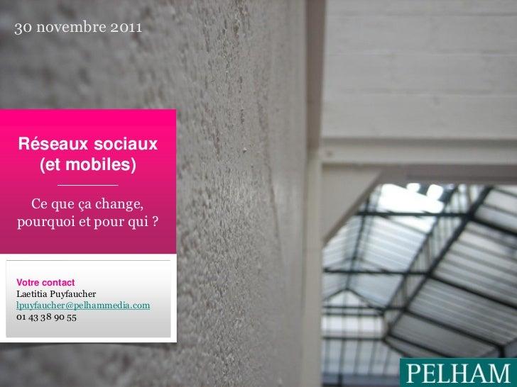 30 novembre 2011   Réseaux sociaux     (et mobiles)     Ce que ça change,   pourquoi et pour qui ?   Votre contact   Laeti...