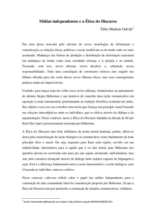 Mídias independentes e a Ética do Discurso Túlio Madson Galvão1 Em uma época marcada pelo advento de novas tecnologias de ...