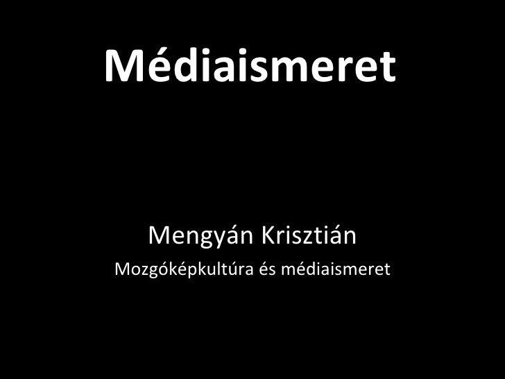 Médiaismeret Mengyán Krisztián Mozgóképkultúra és médiaismeret