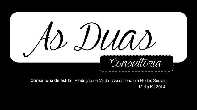 As DuasConsultoria Consultoria de estilo | Produção de Moda | Assessoria em Redes Sociais Mídia Kit 2014