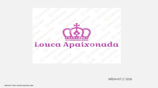 MÍDIA KIT // 2016 MÍDIA KIT FREE: WWW.EAIGURIA.COM