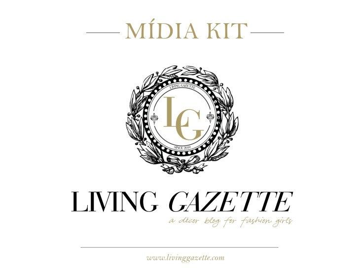 MÍDIA KITLIVING GAZETTE          a decor blog for fashion girls             ´    www.livinggazette.com