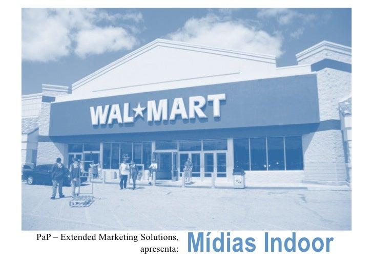 PaP – Extended Marketing Solutions,                          apresenta:   Mídias Indoor