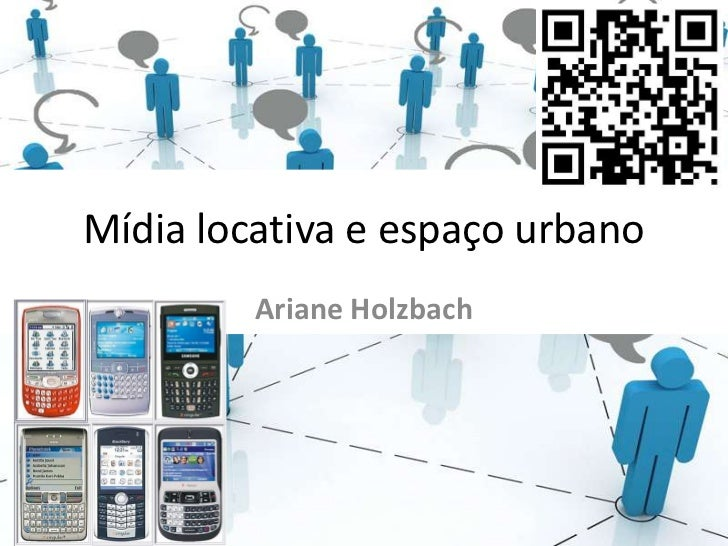 Mídia locativa e espaço urbano         Ariane Holzbach