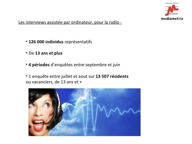 Les interviews assistée par ordinateur, pour la radio : <ul><li>126 000 individus  représentatifs </li></ul><ul><li>De  13...