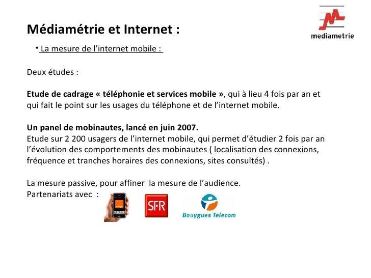 Médiamétrie et Internet :  <ul><li>La mesure de l'internet mobile :  </li></ul>Deux études : Etude de cadrage «téléphonie...