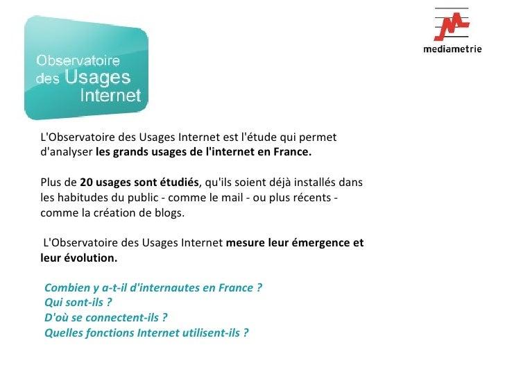 L'Observatoire des Usages Internet est l'étude qui permet d'analyser  les grands usages de l'internet en France.  Plus de ...