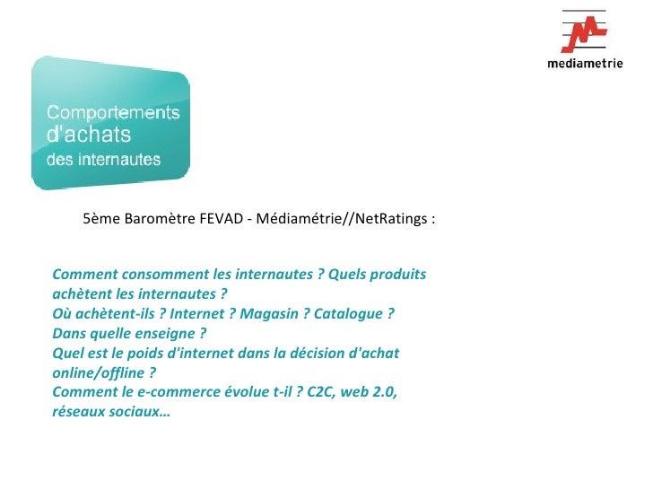 5ème Baromètre FEVAD - Médiamétrie//NetRatings :  Comment consomment les internautes ? Quels produits achètent les interna...