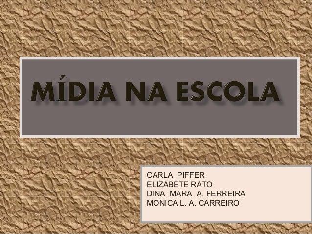 CARLA PIFFER  ELIZABETE RATO  DINA MARA A. FERREIRA  MONICA L. A. CARREIRO
