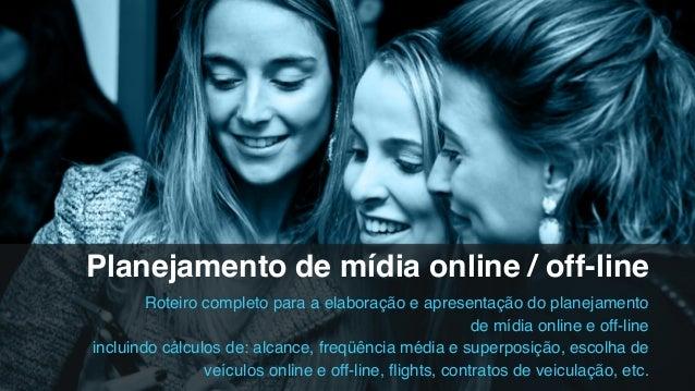 Planejamento de mídia online / off-line! Roteiro completo para a elaboração e apresentação do planejamento! de mídia onlin...
