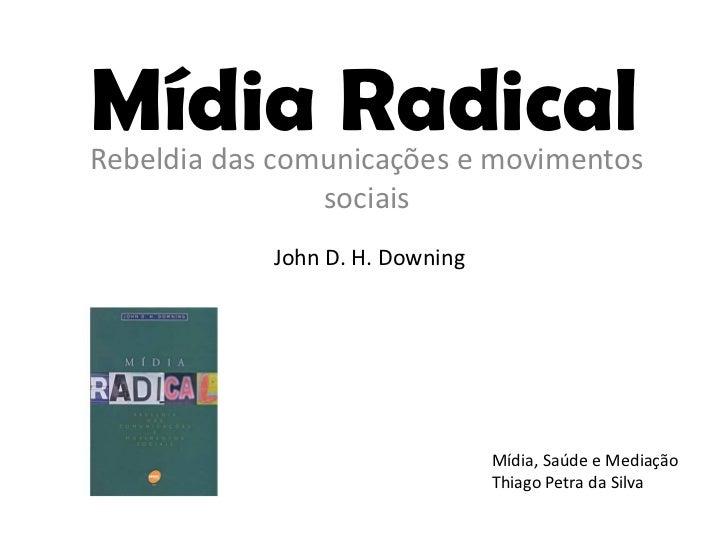 Mídia RadicalRebeldia das comunicações e movimentos                sociais            John D. H. Downing                  ...