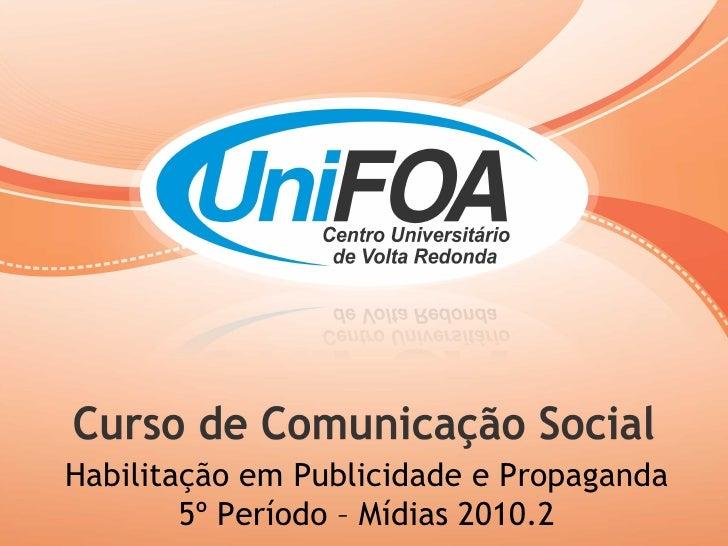 Habilitação em Publicidade e Propaganda 5º Período – Mídias 2010.2
