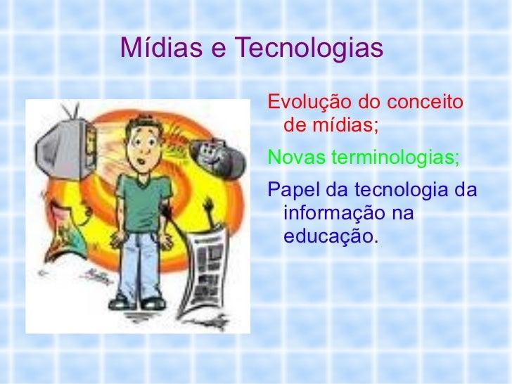 Mídias e Tecnologias  <ul><li>Evolução do conceito de mídias;