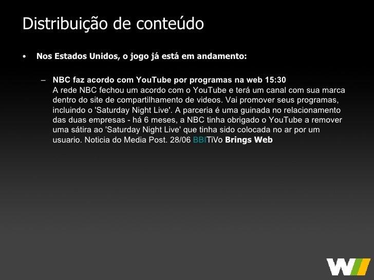Distribuição de conteúdo <ul><li>Nos Estados Unidos, o jogo já está em andamento: </li></ul><ul><ul><li>NBC faz acordo com...