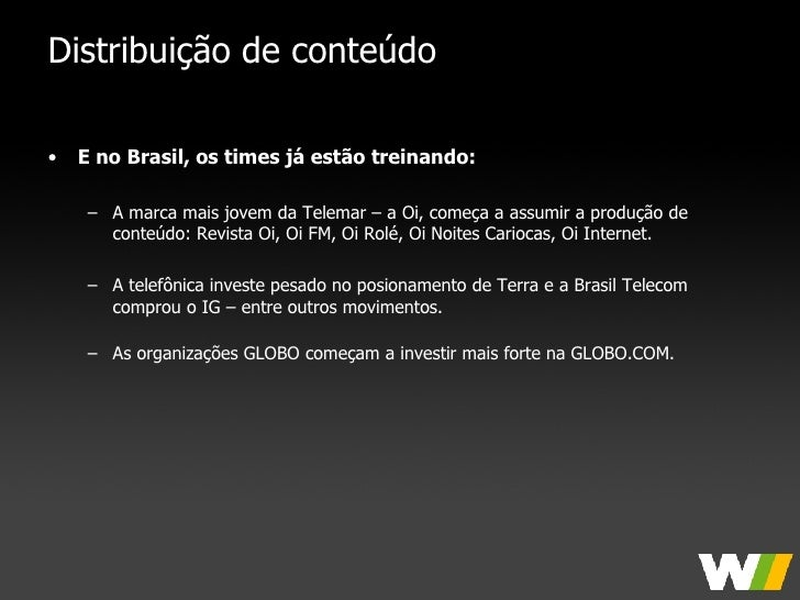 Distribuição de conteúdo <ul><li>E no Brasil, os times já estão treinando: </li></ul><ul><ul><li>A marca mais jovem da Tel...