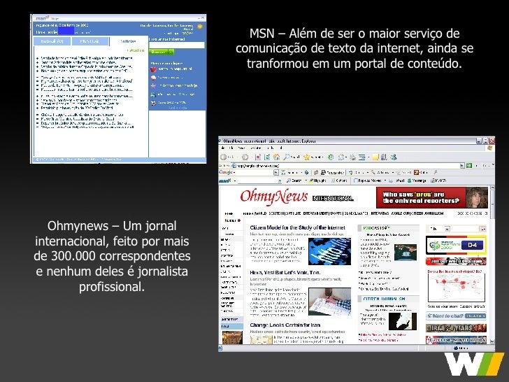MSN – Além de ser o maior serviço de comunicação de texto da internet, ainda se tranformou em um portal de conteúdo. Ohmyn...