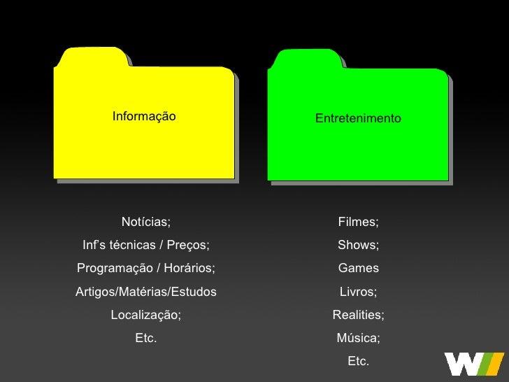 Informação Entretenimento Notícias; Inf's técnicas / Preços; Programação / Horários; Artigos/Matérias/Estudos Localização;...