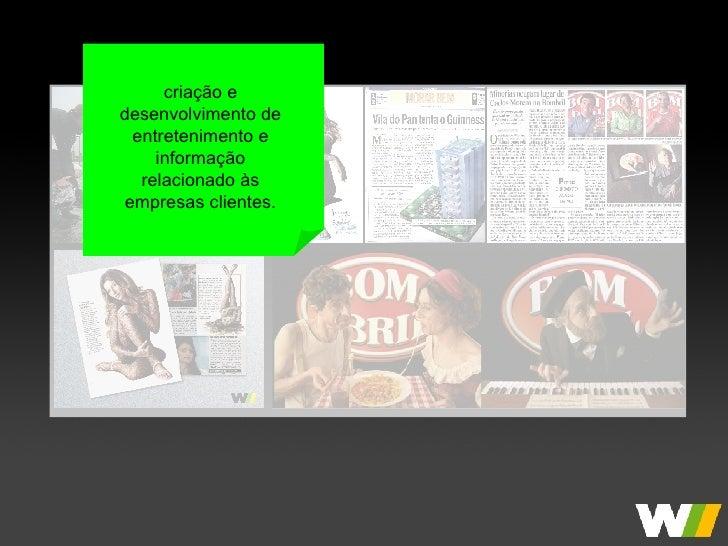 criação e desenvolvimento de entretenimento e informação relacionado às empresas clientes.