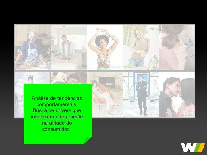 Análise de tendências comportamentais. Busca de drivers que interferem diretamente na atitude do consumidor.